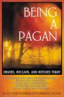Being a Pagan : Druids, Wiccans, and Witches Today